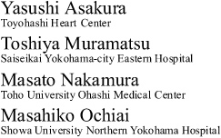 Yasushi Asakura Toyohashi Heart Center Toshiya Muramatsu Saiseikai Yokohama-city Eastern Hospital Masato Nakamura Toho University Ohashi Medical Center Masahiko Ochiai Showa University Northern Yokohama Hospital